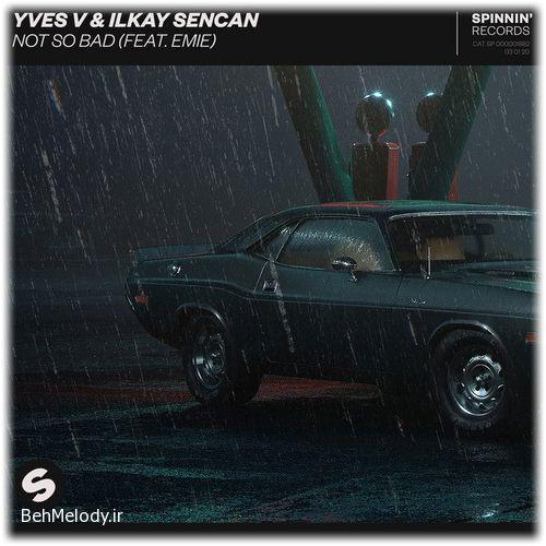 دانلود آهنگ Yves V & Ilkay Sencan به نام Not So Bad