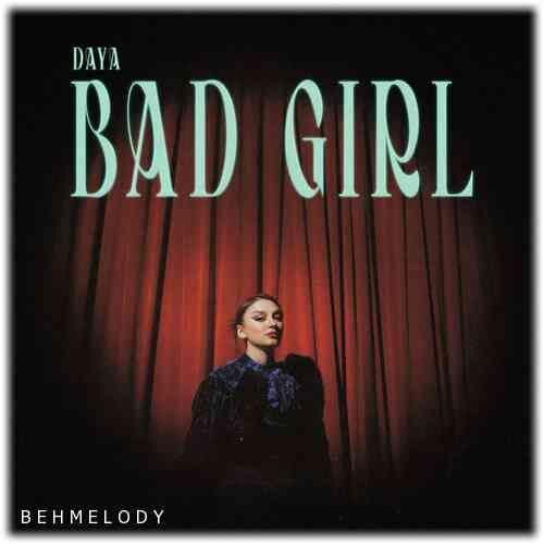 دانلود آهنگ فوق العاده Daya به نام Bad Girl