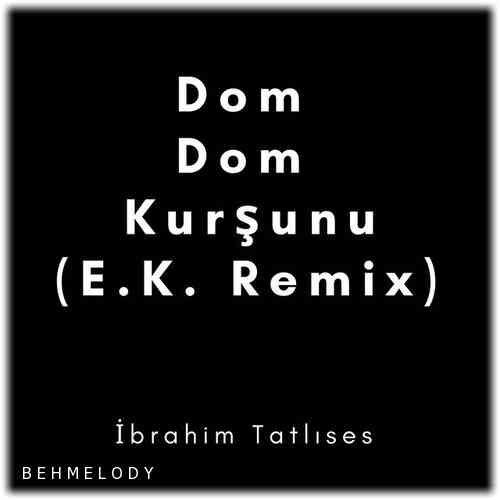 دانلود آهنگ ریمیکس Ibrahim Tatlises به نام Dom Dom Kurşunu
