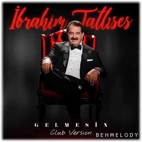 دانلود آهنگ جدید İbrahim Tatlıses به نام Gelmesin