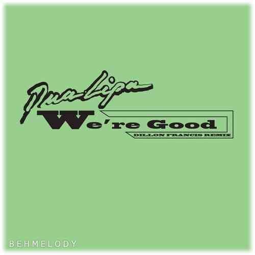 دانلود آهنگ ریمیکس Dua Lipa به نام We're Good