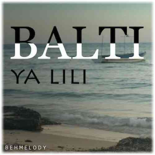 دانلود آهنگ شنیدنی Balti به نام Ya Lili