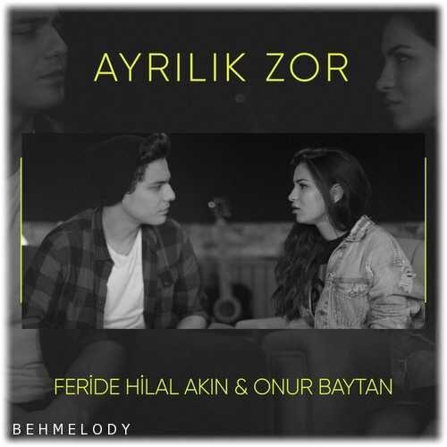 دانلود آهنگ شنیدنی Feride Hilal Akın Ft Onur Baytan به نام Ayrılık Zor