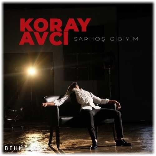 دانلود آهنگ ترکی Koray Avcı به نام Sarhoş Gibiyim