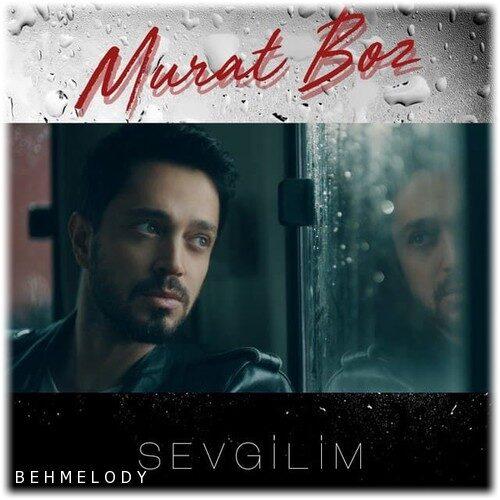 دانلود آهنگ جدید Murat Boz به نام Sevgilim